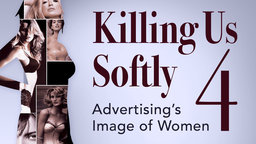 Killing Us Softly 4 - Advertising's Image of Women
